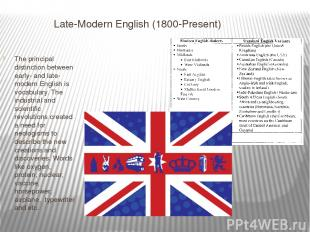 Late-Modern English (1800-Present) The principal distinction between early- and