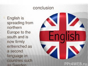 conclusion English is spreading from northern Europe to the south and is now fir
