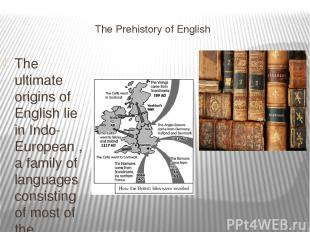 The Prehistory of English The ultimate origins of English lie in Indo-European ,