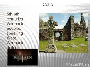 Celts 5th-6th centuries Germanic peoples speaking West Germanic dialects settle