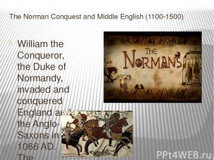The Norman Conquest and Middle English (1100-1500) William the Conqueror, the Du