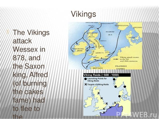 Vikings The Vikings attack Wessex in 878, and the Saxon king, Alfred (of burning the cakes fame) had to flee to the Somerset marshes. English borrowed approximately two thousand lexical items from Old Norse, including anger , bag, both, hit, law, le…