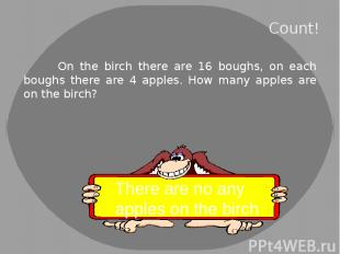 Count! On the birch there are 16 boughs, on each boughs there are 4 apples. How