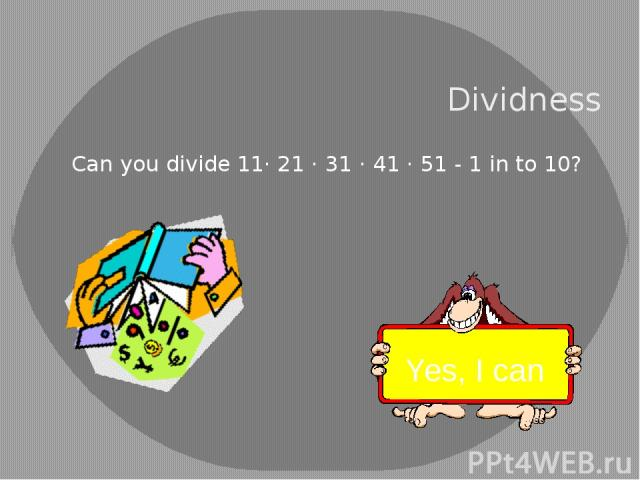 Dividness Can you divide 11· 21 · 31 · 41 · 51 - 1 in to 10? Yes, I can