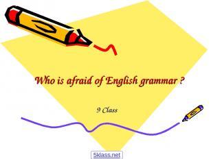 Who is afraid of English grammar ? 9 Class 5klass.net