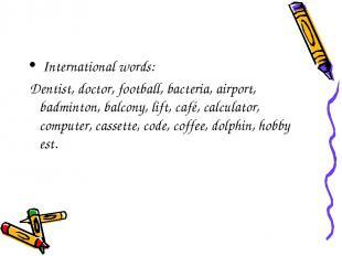 International words: Dentist, doctor, football, bacteria, airport, badminton, ba