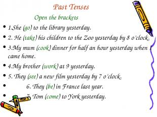 Past Tenses Open the brackets 1.She (go) to the library yesterday. 2. He (take)