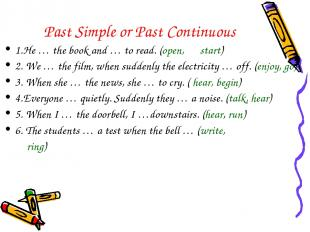 Past Simple or Past Continuous 1.He … the book and … to read. (open, start) 2. W