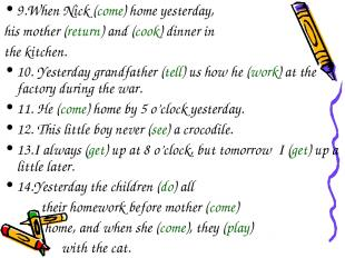 9.When Nick (come) home yesterday, his mother (return) and (cook) dinner in the