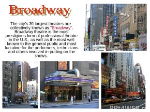 "The city's 39 largest theatres are collectively known as ""Broadway"". Broadway th"