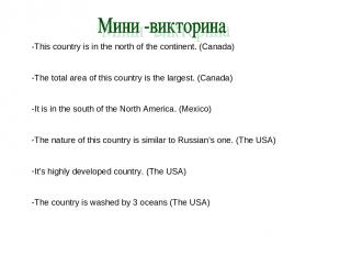 -This country is in the north of the continent. (Canada) The total area of this