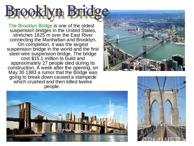 The Brooklyn Bridge is one of the oldest suspension bridges in the United States, stretches 1825 m over the East River connecting the Manhattan and Brooklyn. On completion, it was the largest suspension bridge in the world and the first steel-wire s…