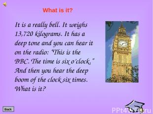 It is a really bell. It weighs 13,720 kilograms. It has a deep tone and you can