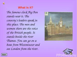 The famous clock Big Ben stands near it. The country's leaders speak in this pla