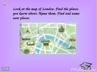 Look at the map of London. Find the places you know about. Name them. Find and n
