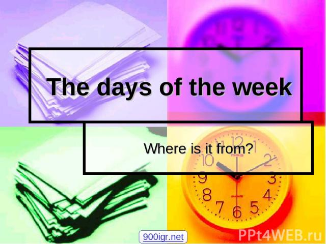 The days of the week Where is it from? 900igr.net
