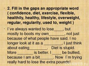 2. Fill in the gaps an appropriate word ( confidence, diet, exercise, flexible,