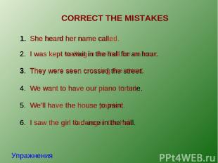 CORRECT THE MISTAKES Упражнения 1. She heard her name call. 1. She heard her nam