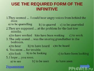 USE THE REQUIRED FORM OF THE INFINITIVE a) to be quarrelling b)to have been work