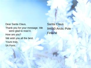 Dear Santa Claus, Thank you for your message. We were glad to read it. How are y