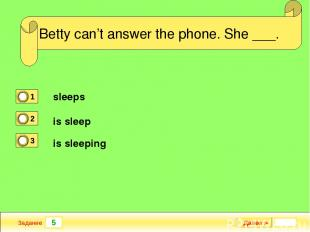 5 Задание She ___ French when she was at school. Далее ► Betty can't answer the