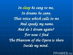 In sleep he sang to me, In dreams he came. That voice which calls to me And spea