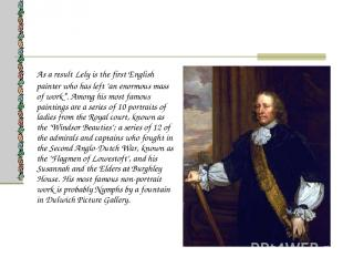 """As a result Lely is the first English painter who has left """"an enormous mass of"""
