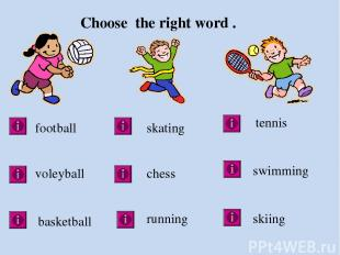Choose the right word . football voleyball basketball skating chess running tenn