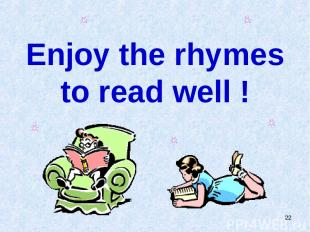 * Enjoy the rhymes to read well !