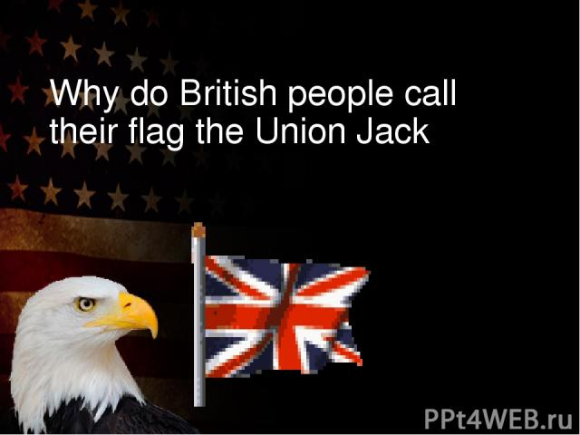 Why do British people call their flag the Union Jack