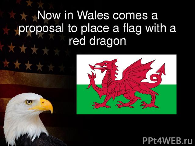 Now in Wales comes a proposal to place a flag with a red dragon