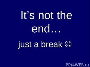 It's not the end… just a break