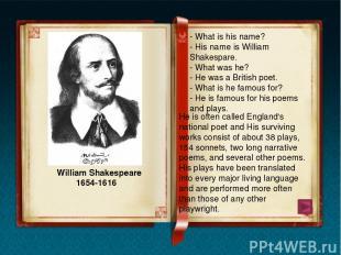 William Shakespeare William Shakespeare was born in Stratford-on-Avon, England,