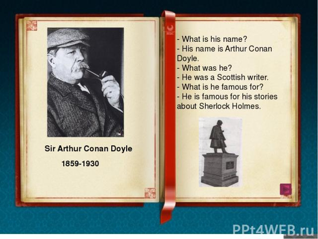 Portrait of Sir Arthur Conan Doyle by Sidney Paget, 1897. Born May22,1859(1859-05-22) Edinburgh,Scotland Died July7,1930(aged71) Occupation Novelist, short story writer, poet, doctor Genres Detective fiction,historical novels,non-fiction Influences…