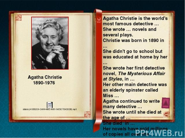 Agatha Mary Clarissa Christie Agatha Christie is the world's most famous detective story writer. She wrote 79 novels and several plays. Christie was born in 1890 in Devon. She grew into a beautiful and sensitive girl with waist-length golden hair. S…