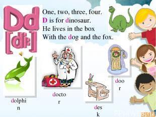 One, two, three, four. D is for dinosaur. He lives in the box With the dog and t