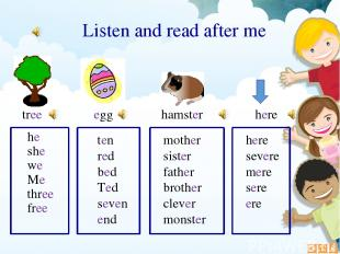 he she we Me three free egg Listen and read after me tree ten red bed Ted seven