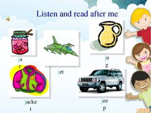 jacket jet jeep Listen and read after me jar jug