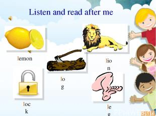 log lock lion Listen and read after me leg lemon
