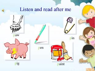 Listen and read after me pen pig paint paw pin
