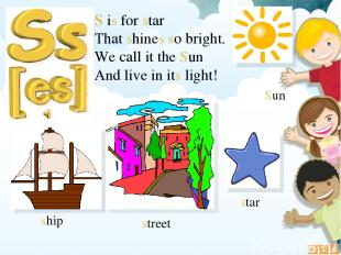 S is for star That shines so bright. We call it the Sun And live in its light! s
