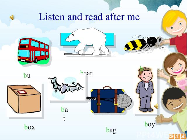 Listen and read after me bee bag bear bus boy box bat