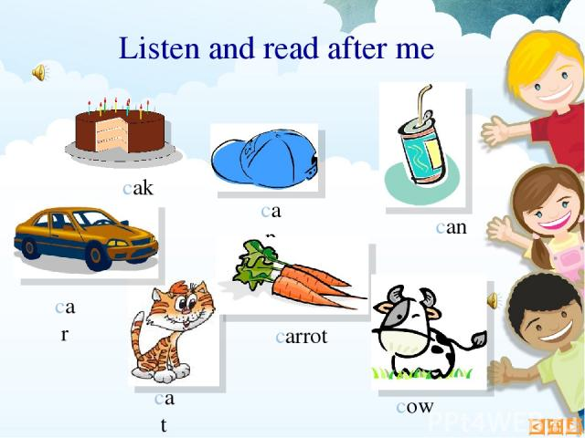 Listen and read after me cow car cake carrot can cap cat