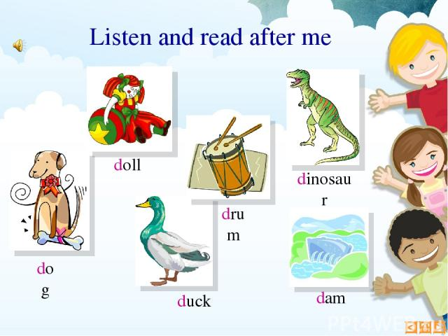 dog doll drum dinosaur dam duck Listen and read after me