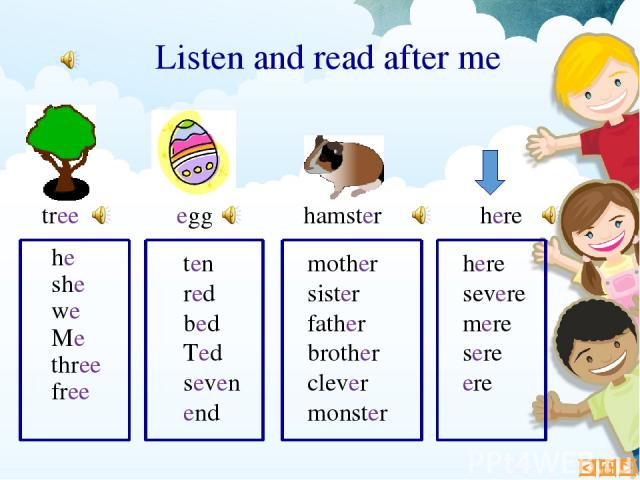 he she we Me three free egg Listen and read after me tree ten red bed Ted seven end mother sister father brother clever monster hamster here severe mere sere ere here