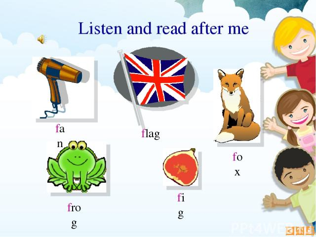 fig flag fox frog Listen and read after me fan