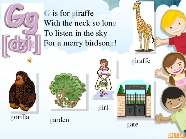 G is for giraffe With the neck so long To listen in the sky For a merry birdsong! gate gorilla girl garden giraffe