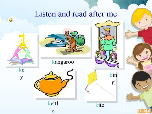 kettle Listen and read after me key kangaroo kite king