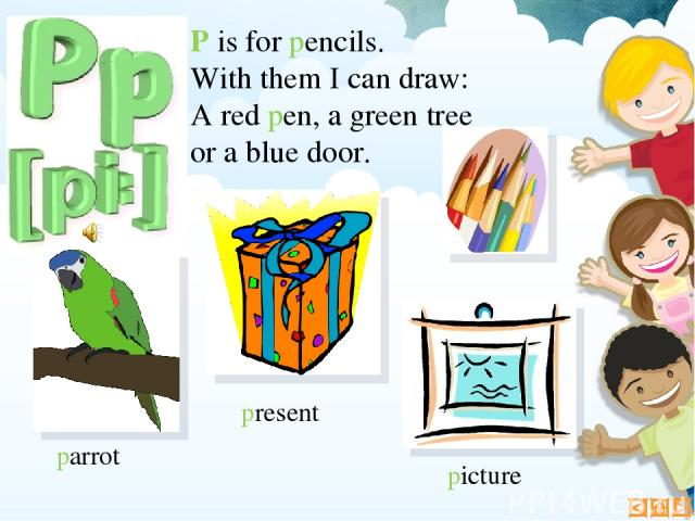 P is for pencils. With them I can draw: A red pen, a green tree or a blue door. parrot picture present