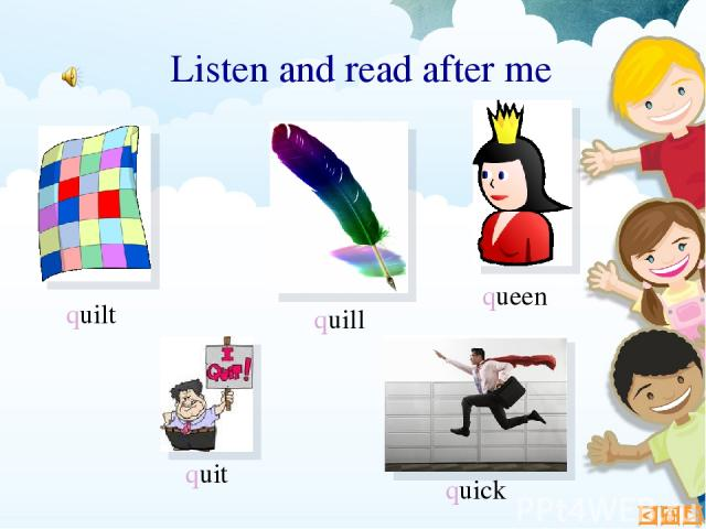 Listen and read after me queen quill quilt quit quick